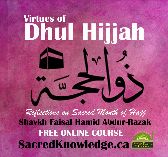 Reflections on the Sacred Month of Hajj - Virtues of Dhul Hijjah Free Online Course